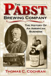 The Pabst Brewing Company: History of an American Business