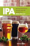 IPA: Brewing Techniques, Recipes and the Evolution of India Pale Ale